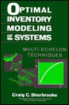 Optimal Inventory Modeling Of Systems: Multi Echelon Techniques Craig C. Sherbrooke