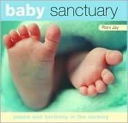 Baby Sanctuary: Peace And Harmony In The Nursery  by  Roni Jay
