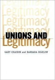 Unions and Legitimacy  by  Gary N. Chaison