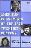 American Economists of the Late Twentieth Century  by  Warren J. Samuels