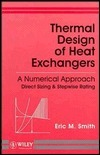 Thermal Design of Heat Exchangers: A Numerical Approach: Direct Sizing and Stepwise Rating  by  Eric M. Smith