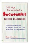 101 Tips For Running A Successful Home Business: Proven Strategies And Sage Advice For The At Home Entrepreneur Maxye Henry