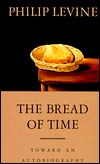 Bread Of Time, The: Toward an Autobiography Philip Levine