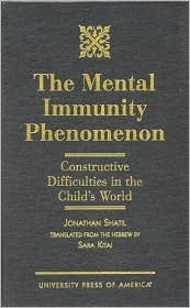 The Mental Immunity Phenomenon: Constructive Difficulties in the Childs World  by  Jonathan Shatil
