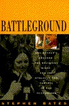 Battleground: One Mothers Crusade, The Religious Right, And The Struggle For Control Of Our Classrooms Stephen Bates