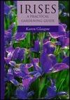 Irises: A Practical Gardening Guide  by  Karen Glasgow