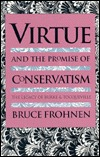 Virtue and the Promise of Conserv.  by  Bruce Frohnen