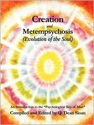 Creation and Metempsychosis (the Evolution of the Soul): An Introduction to the Psychological Key of Man Q. Dean Sloan