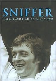Sniffer: The Life and Times of Allan Clarke  by  Allan Clarke