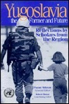 Yugoslavia, the Former and Future: Reflections  by  Scholars from the Region by Payam Akhavan