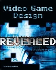 Video Game Design Revealed Guy W. Lecky-Thompson