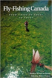 Fly Fishing Canada: From Coast to Coast to Coast  by  Jim Crawford