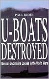 U-Boats Destroyed: German Submarine Losses in World Wars  by  Paul Kemp