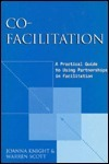 Co-Facilitation: A Practical Guide to Using Teamwork in Facilitation  by  Joanna Knight