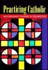Practicing Catholic  by  Daniel E. Pilarczyk