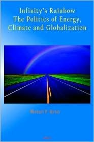 Infinitys Rainbow: The Politics of Energy, Climate and Globalization Michael P. Byron