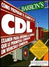 Como Preparar El Examen de La CDL: Examen Para Obtenir La Licencia Que Le Permitira Conducir Un Vehiculo Comercial  by  Mike Byrnes