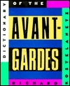 The Dictionary Of The Avant Gardes  by  Richard Kostelanetz