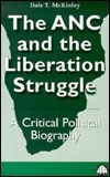 The ANC and the Liberation Struggle: A Critical Political Biography  by  Dale T. McKinley