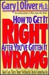 How To Get It Right After Youve Gotten It Wrong  by  Gary J. Oliver