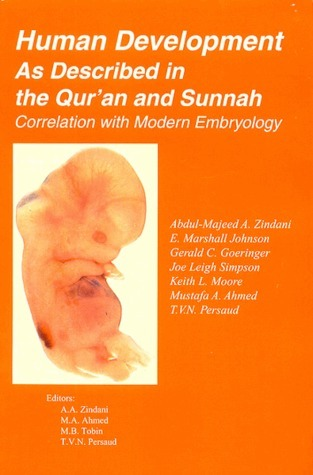 Human Development as Described in the Quran and Sunnah: Correlation with Modern Embryology  by  Abdul-Majeed Zindani