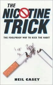 The Nicotine Trick: The Totally New Way To Stop Smoking  by  Neil Casey
