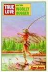 True Love and the Woolly Bugger  by  Dave Ames