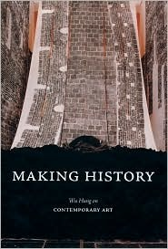 Making History: Wu Hung on Contemporary Art  by  Angie Baecker