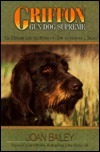 Griffon Gun Dog Supreme: The History and the Story of How to Improve a Breed Joan Bailey