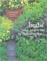 Herbs: Simple Projects for the Weekend Gardener  by  George Carter