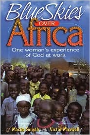 Blue Skies Over Africa: One Womans Experience of God at Work Maizie Smyth