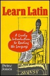 Learn Latin: A Lively Introduction to Reading the Language Peter Jones