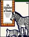 An Alphabet of Books: Literature-Based Activities for Schools and Libraries  by  Robin Works Davis