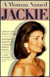 A Woman Named Jackie: An Intimate Biography of Jacqueline Bouvier Kennedy Onassis  by  C. David Heymann
