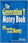 Generation y Money Book: 99 Smart Ways to Handle Money  by  Don Silver