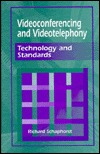 Videoconferencing And Videotelephony: Technology And Standards Richard Schaphorst