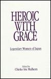 Heroic With Grace: Legendary Women Of Japan  by  Chieko Irie Mulhern