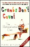 Crumbs Dont Count: The Rationalization Diet  by  Mark Binder