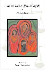 Violence, Law and Womens Rights in South Asia Savitri Goonesekere