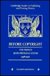 Before Copyright: The French Book-Privilege System 1498 1526  by  Elizabeth Armstrong