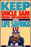 Keep Uncle Sam from Devouring Your Life Savings  by  Stephen M. Rosenberg