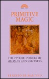 Primitive Magic: The Psychic Powers Of Shamans And Sorcerers Ernesto De Martino