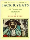 The Different Worlds of Jack B. Yeats: His Cartoons and Illustrations Hilary Pyle
