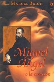 Miguel Angel O La Creacion Marcel Brion