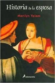 Historia De La Esposa/ History of the Wife  by  Marilyn Yalom