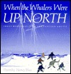 When The Whalers Were Up North: Inuit Memories From The Eastern Arctic Dorothy Harley Eber