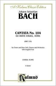 Cantata No. 104 -- Du Hirte Israel, Hore: Satb with Tb Soli  by  Johann Sebastian Bach