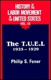 History of the Labor Movement in the US 10: The TUEL 1925-29  by  Philip S. Foner