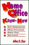 Home Office Know How  by  Jeffery D. Zbar