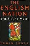The English Nation: The Great Myth Edwin Jones